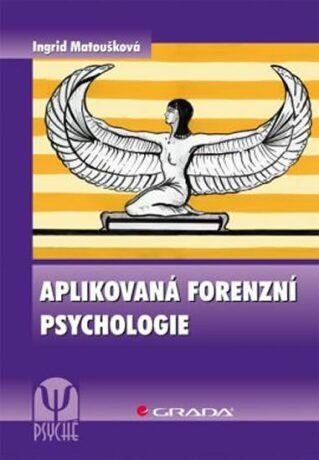 Aplikovaná forenzní psychologie - Matoušková Ingrid