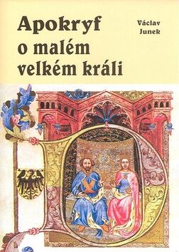Apokryf o malém velkém králi - Václav Junek