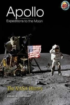 Apollo Expeditions to the Moon - The NASA History - Cortright Edgar M.