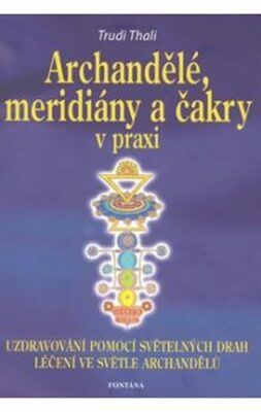 Archandělé, meridiány a čakry v praxi - Trudi Thali