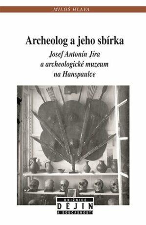 Archeolog a jeho sbírka - Miloš Hlava