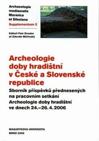 Archeologie doby hradištní v České a Slovenské republice - Zdeněk Měřínský, Petr Dresler