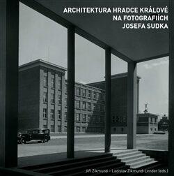 Architektura Hradce Králové na fotografiích Josefa Sudka - Ladislav Zikmund-Lender, Jiří Zikmund