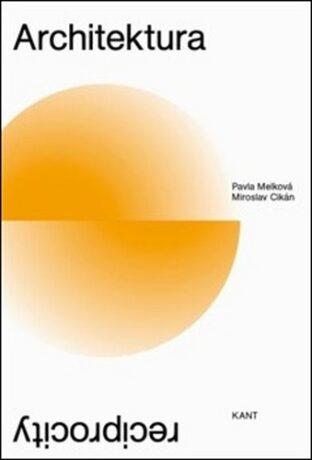 Architektura reciprocity - Pavla Melková, Miroslav Cikán