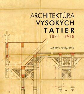 Architektúra Vysokých Tatier 1871 - 1918 - Maroš Semančík