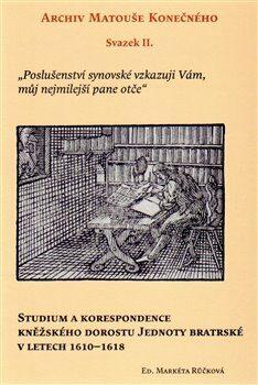 Studium a korespondence kněžského dorostu Jednoty bratrské v letech 1610–1618 - Markéta Růčková