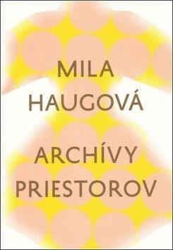 Archívy priestorov - Mila Haugová