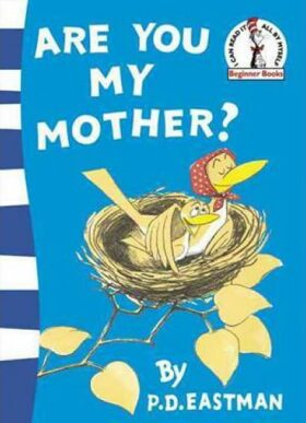 Are You My Mother? - P. D. Eastman