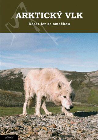 Arktický vlk - Deset let se smečkou - Mech David L.