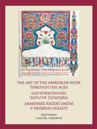 Arménské knižní umění v průběhu staletí / The Art of The Armenian Book through the Ages - Haig Utidjan