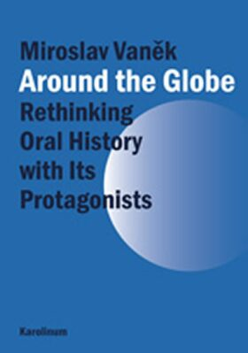 Around the Globe: Rethinking Oral History with Its Protagonists - Miroslav Vaněk
