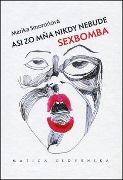 Asi zo mňa nikdy nebude sexbomba - Smoroňová Marika
