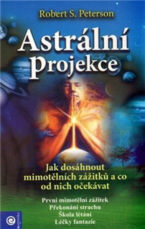 Astrální projekce - Robert S. Peterson,