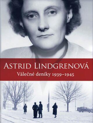 Astrid Lindgrenová: Válečné deníky 1939–1945 - Astrid Lindgrenová