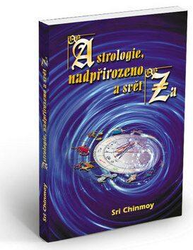 Astrologie, nadpřirozeno a svět Za - Sri Chinmoy