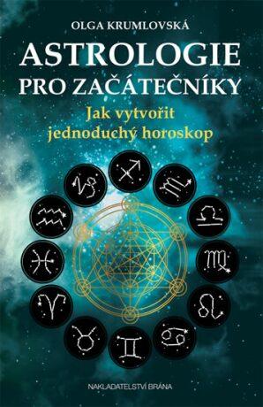 Astrologie pro začátečníky - Jak vytvořit jednoduchý horoskop - Olga Krumlovská
