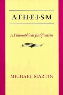 Atheism : A Philosophical Justification - Michael Martin