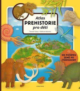 Atlas prehistorie pro děti - Tomáš Tůma, Oldřich Růžička