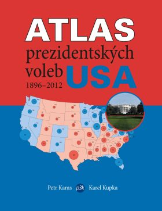 Atlas prezidentských voleb USA 1896–2012 - Petr Karas, Karel Kupka