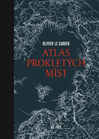Atlas prokletých míst - Olivier Le Carrer, Sibylle Le Carrer