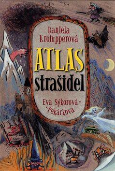 Atlas strašidel - Daniela Krolupperová, Eva Sýkorová
