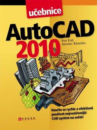 AutoCAD 2010 - Petr Fořt, Jaroslav Kletečka