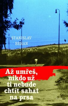 Až umřeš, nikdo už ti nebude chtít sahat na prsa - Stanislav Beran