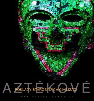 Aztékové: Poklady starobylých civilizací - Domenici Davide