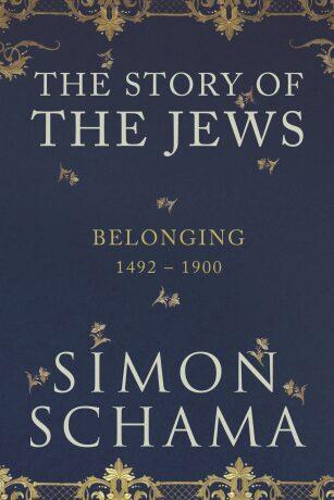 Belonging : The Story of the Jews 1492-1900 - Schama
