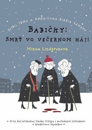 Babičky: Smrť vo večernom háji - Minna Lindgren