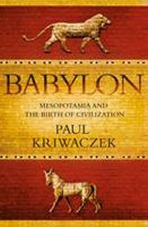 Babylon : Mesopotamia and the Birth of Civilization - Paul Kriwaczek