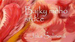 Bajky mého srdce - Jitka Šolínová