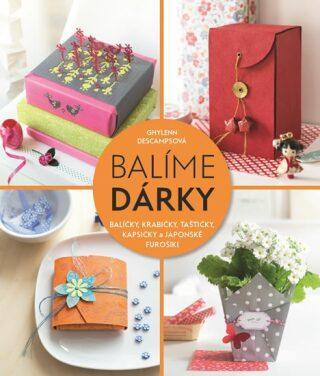 Balíme dárky - Balíčky, krabičky, taštičky, kapsičky a japonské furošiki - Descampsová Ghylenn