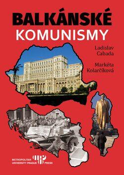 Balkánské komunismy - Ladislav Cabala, Markéta Kolarčíková