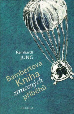 Bambertova Kniha ztracených příběhů - Reinhardt Jung, Barbara Šalamounová