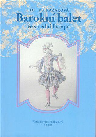 Barokní balet ve střední Evropě - Helena Kazárová