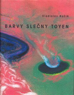 Barvy slečny Toyen - Vladislav Kučík