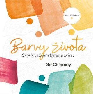 Barvy života - Skrytý význam barev a zvířat s omalovánkami - Sri Chinmoy
