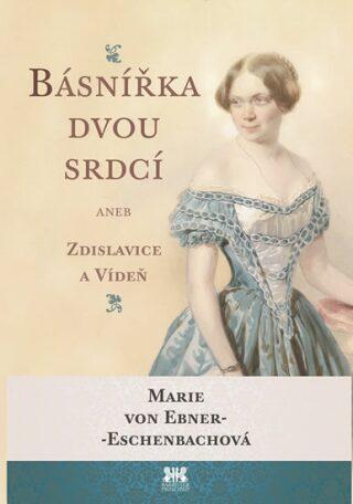 Básnířka dvou srdcí - Marie von Ebner-Eschenbachová