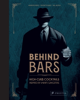 Behind Bars: High Class Cocktails Inspired by Low Life Gangsters - Vince Pollard, Shawn McManus