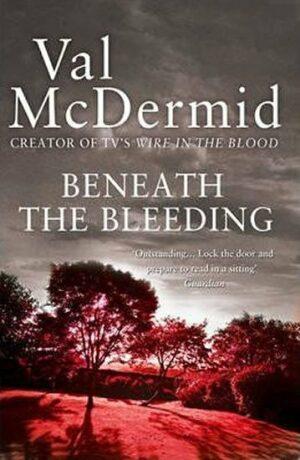 Beneath the Bleeding - Val McDermidová