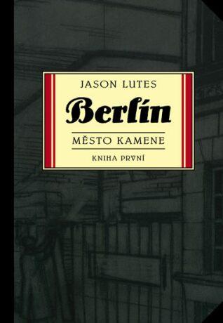Berlín1: Město kamene - Jason Lutes