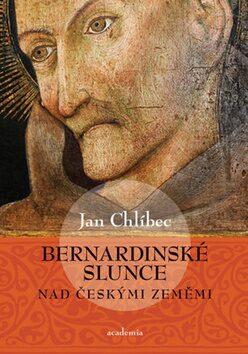 Bernardinské slunce nad českými zeměmi - Jan Chlíbec