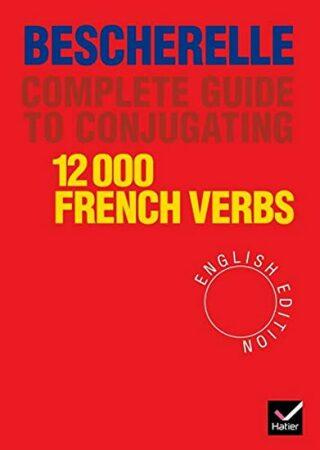 Bescherelle Guide to conjugate 12 000 french verbs - Jean-Claude Mourlevat