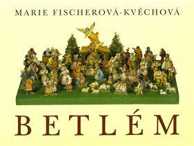 Betlém - Marie Fischerová-Kvěchová