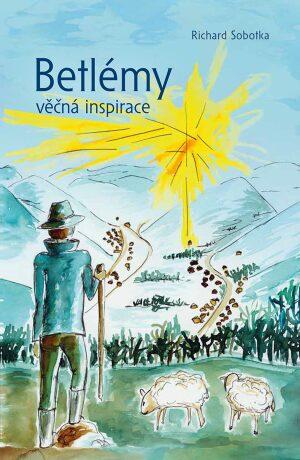 Betlémy věčná inspirace - Richard Sobotka
