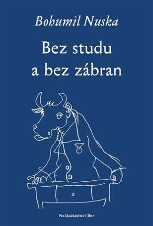 Bez studu a bez zábran - Bohumil Nuska