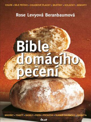 Bible domácího pečení - Beranbaumová Levyová Rose
