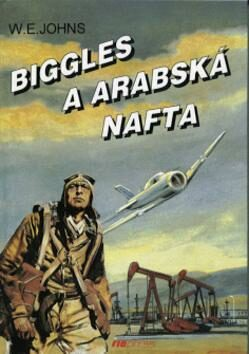 Biggles a arabská nafta - William Earl Johns