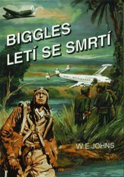 Biggles letí se smrtí - William Earl Johns